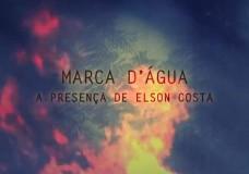 """""""Marca D'Água, a presença de Elson Costa"""", vídeo produzido pelo Núcleo Perseu Abramo, Agemt e Rede PUC"""
