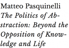 The Politics of Abstraction: Beyond the Opposition of Knowledge and Life, by Matteo Pasquinelli