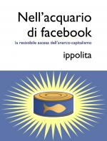 >> No Aquário do Facebook: a resistível ascensão do Anarcocapitalismo – e-book do grupo Ippolita e crítica de Carlo Formenti