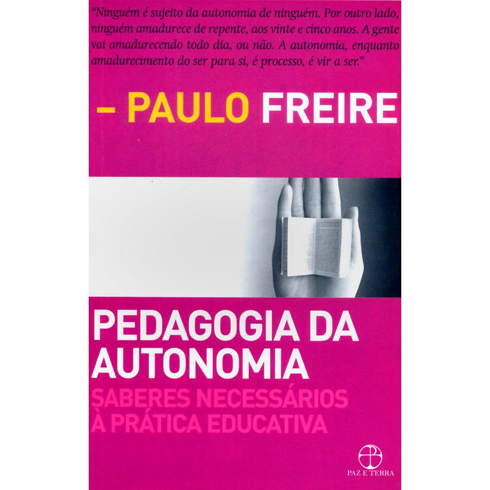 PEDAGOGIA DA AUTONOMIA–Saberes Necessários à Prática Educativa, por Paulo Freire